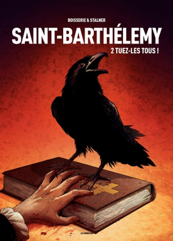 Saint-Barthelemy - Tome 2 - Saint-Barthelemy - tome 2 - tuezles tous ebook by Pierre Boisserie,Eric Stalner