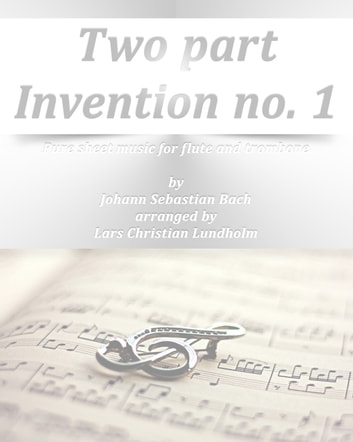 Two part Invention no. 1 Pure sheet music for flute and trombone by Johann Sebastian Bach arranged by Lars Christian Lundholm ebook by Pure Sheet Music