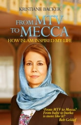 From MTV to Mecca ebook by Kristiane Backer