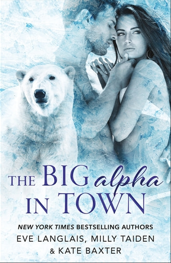 The Big Alpha in Town ebook by Kate Baxter,Milly Taiden,Eve Langlais