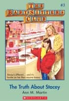 The Baby-Sitters Club #3: The Truth About Stacey - Classic Edition ebook by Ann M. Martin