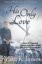 His Only Love - A Special Wishes Time Travel Romance, #1 ebook by Kristy K. James