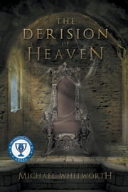 The Derision of Heaven: A Guide to Daniel - Guides to God's Word ebook by Michael Whitworth