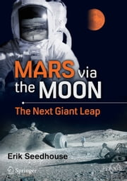 Mars via the Moon - The Next Giant Leap ebook by Erik Seedhouse