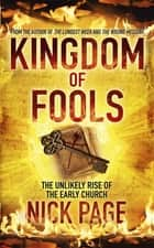 Kingdom of Fools - The Unlikely Rise of the Early Church ebook by Nick Page