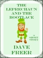 The Leprechaun and the Bootlace ebook by Dave Freer
