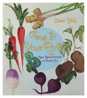True to Your Roots - Vegan Recipes to Comfort and Nourish You ebook by Carla Kelly