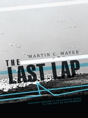 THE LAST LAP - SHELDON BRODSKY'S INSIGHTFUL GUIDE TO THE JOYS OF RETIREMENT ebook by MARTIN C. MAYER
