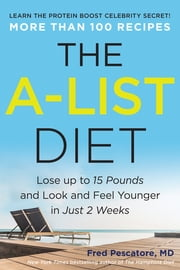 The A-List Diet - Lose up to 15 Pounds and Look and Feel Younger in Just 2 Weeks ebook by Fred Pescatore