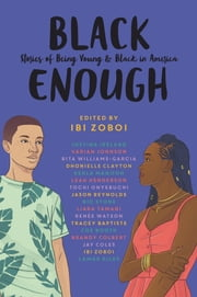 Black Enough - Stories of Being Young & Black in America ebook by Ibi Zoboi, Tracey Baptiste, Coe Booth,...