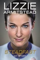 Steadfast - My Story ebook by Lizzie Armitstead