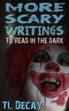 More Scary Writings ebook by TL Decay