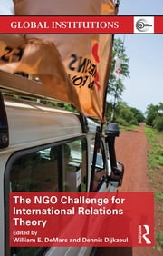 The NGO Challenge for International Relations Theory ebook by William E. DeMars,Dennis Dijkzeul