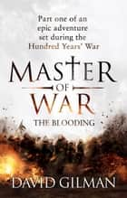 Master Of War: The Blooding - Part one of an epic adventure set during the Hundred Years' War ebook by David Gilman