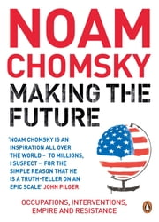 Making the Future - Occupations, Interventions, Empire and Resistance ebook by Noam Chomsky