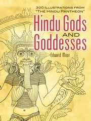 "Hindu Gods and Goddesses - 300 Illustrations from ""The Hindu Pantheon"" ebook by Edward Moor"