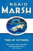 Tied Up In Tinsel (The Ngaio Marsh Collection) ebook by Ngaio Marsh