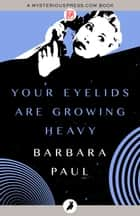 Your Eyelids Are Growing Heavy ebook by Barbara Paul