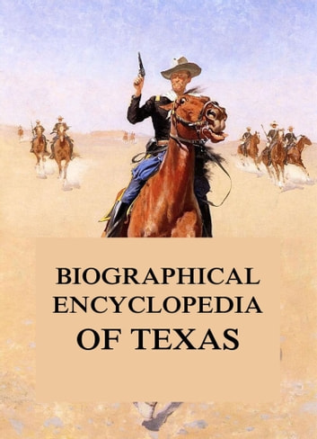 Biographical Encyclopedia of Texas ebook by Southern Publishing Company