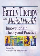 Family Therapy and Mental Health ebook by Malcolm M Macfarlane