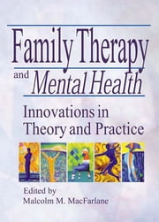 Family Therapy and Mental Health - Innovations in Theory and Practice ebook by