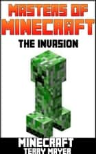Minecraft: Masters of Minecraft - The Invasion ebook by