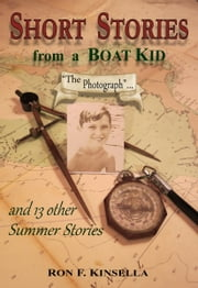 "Short Stories from a Boat Kid ""The Photograph"" and 13 other Summer Stories ebook by Ron F Kinsella"