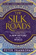 The Silk Roads - A New History of the World ebook by