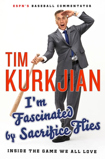 I'm Fascinated by Sacrifice Flies - Inside the Game We All Love eBook by Tim Kurkjian