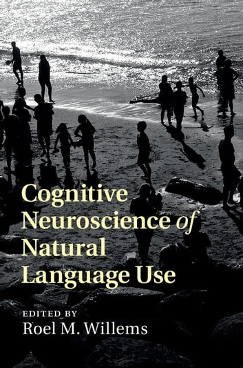 Cognitive Neuroscience of Natural Language Use ebook by