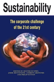Sustainability: The Corporate Challenge of the 21st Century ebook by Dunphy, Dexter