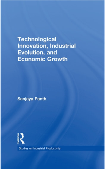 Technological innovation industrial evolution and economic growth technological innovation industrial evolution and economic growth ebook by sanjaya panth fandeluxe Image collections