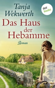 Das Haus der Hebamme - Roman ebook by Tanja Wekwerth