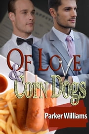 Of Love and Corn Dogs ebook by Parker Williams