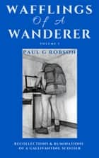 Wafflings of a Wanderer Volume 1 - Recollections & Ruminations of a Gallivanting Scouser ebook by Paul G Robson