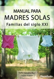 Manual para Madres Solas - Familias del siglo XXI ebook by Esther González Bayo