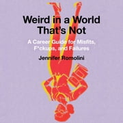 Weird in a World That's Not - A Career Guide for Misfits, F*ckups, and Failures audiobook by Jennifer Romolini