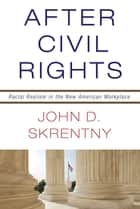 After Civil Rights ebook by John D. Skrentny