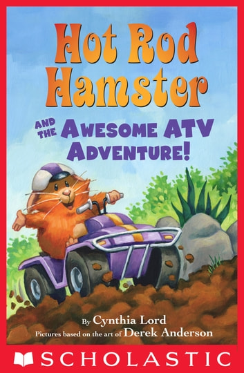 Hot Rod Hamster and the Awesome ATV Adventure! ebook by Cynthia Lord