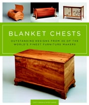 Blanket Chests - Outstanding Designs from 30 of the World's Finest Furniture Makers ebook by Peter Turner,Scott Gibson