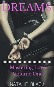 Dreams (Mastering Love – Volume One) - Mastering Love, #1 ebook by Natalie Black