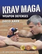 Krav Maga Weapon Defenses ebook by David Kahn
