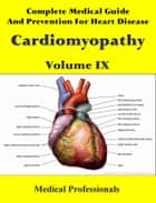 Complete Medical Guide and Prevention for Heart Diseases Volume IX; Cardiomyopathy ebook by Medical Professionals