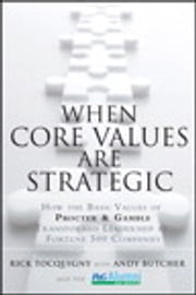 When Core Values Are Strategic - How the Basic Values of Procter & Gamble Transformed Leadership at Fortune 500 Companies ebook by Rick Tocquigny