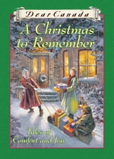 Dear Canada: A Christmas to Remember - Tales of Comfort and Joy ebook by Perry Nodelman,Marsha Forchuk Skrypuch,Jean Little,Sarah Ellis,Carol Matas,Maxine Trottier,Julie Lawson,Karleen Bradford
