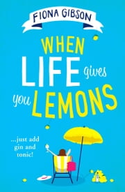 When Life Gives You Lemons ebook by Fiona Gibson
