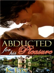 Abducted for his Pleasure ebook by K. Lyn