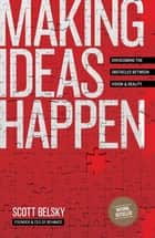 Making Ideas Happen ebook by Scott Belsky