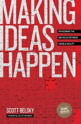 Making Ideas Happen - Overcoming the Obstacles Between Vision and Reality ebook by Scott Belsky