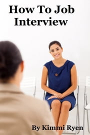 How To Job Interview ebook by Kimmi Ryen